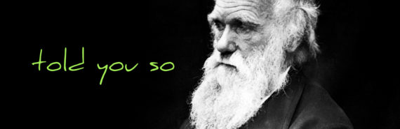 "Charles Darwin says ""told you so"""