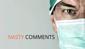 "surgeon's mean face & ""nasty comments"""