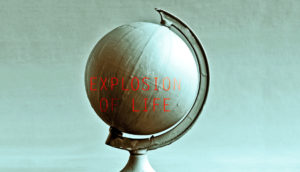 """explosion of life"" on globe"